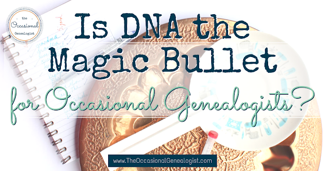 Is DNA the magic bullet for Occasional Genealogists?