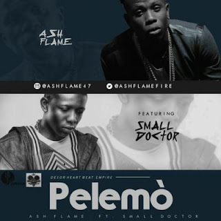 music: Ash Flame Ft Small Doctor – Pelemo