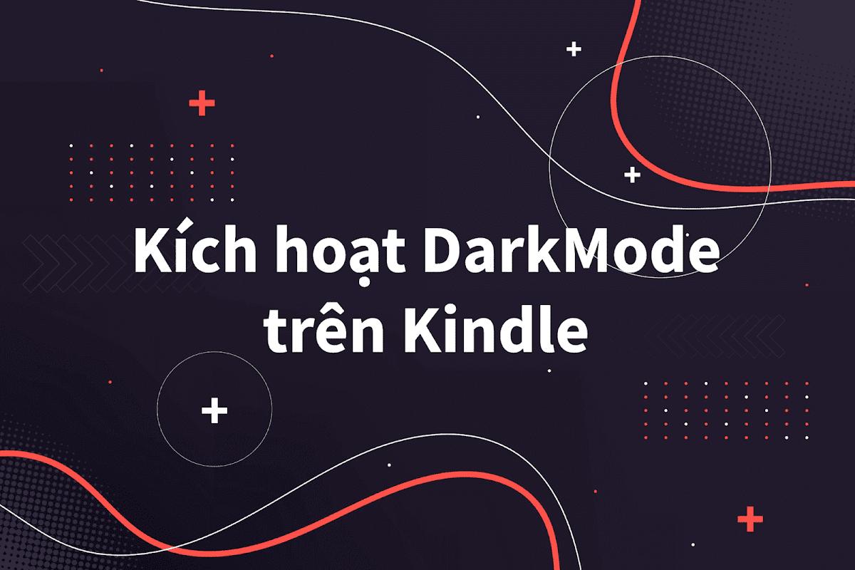Hướng dẫn kích hoạt chế độ Dark Mode cho Kindle