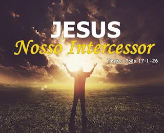 Série: Jesus no Evangelho de João - Jesus: Nosso Intercessor