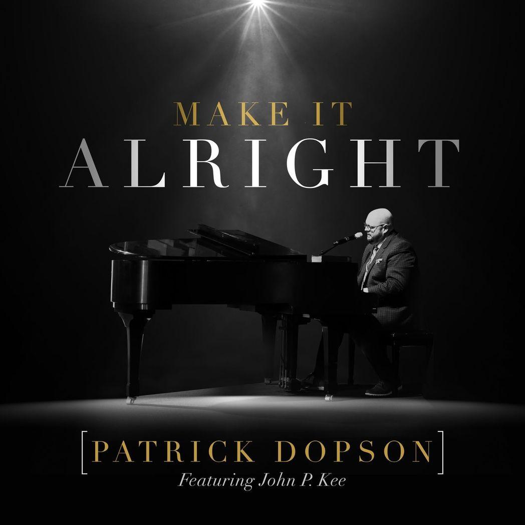 Make It Alright – Patrick Dopson feat John P.Kee