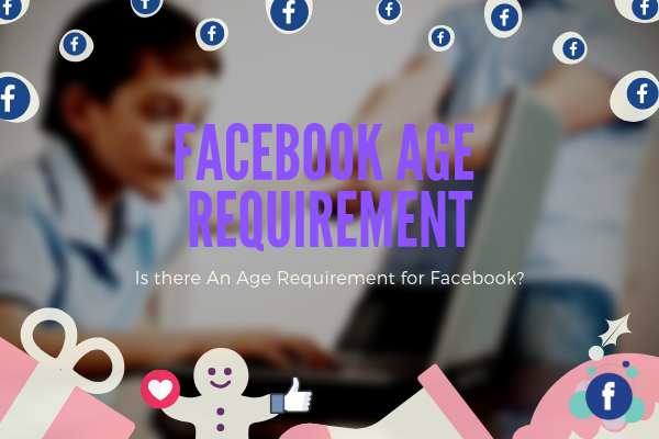 How Old Do You Have To Be On Facebook<br/>
