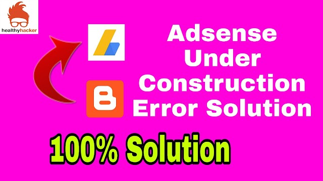 Adsense Under Construction Error Solution