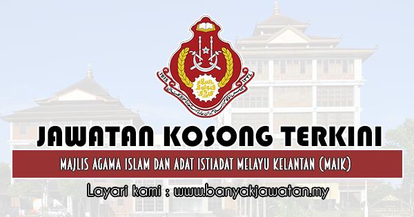 Jawatan Kosong 2019 di Majlis Agama Islam dan Adat Istiadat Melayu Kelantan (MAIK)