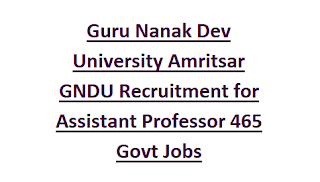Guru Nanak Dev University Amritsar GNDU Recruitment Notification for Assistant Professor 465 Govt Jobs