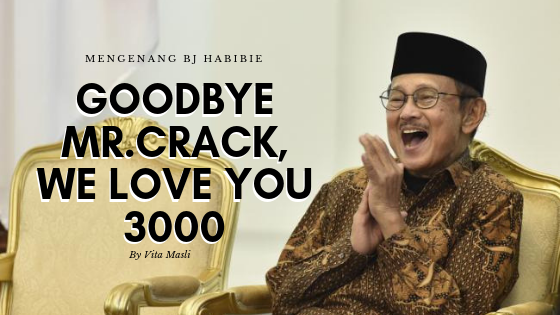 Mengenang BJ Habibie, Goodbye Mr.Crack. We Love You 3000