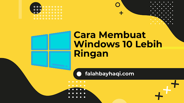 Cara Membuat Windows 10 Lebih Ringan sehingga Performanya Maksimal