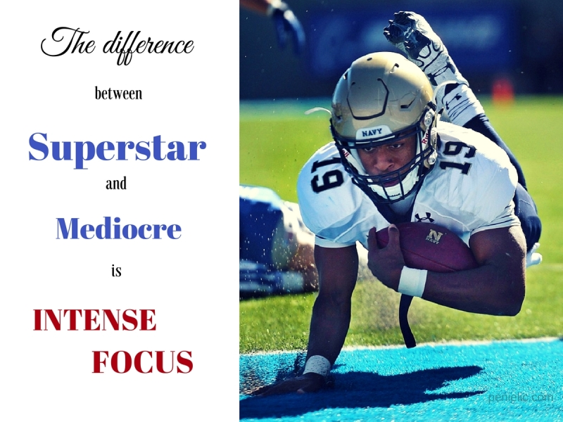 The difference between Superstar and Mediocre is INTENSE FOCUS