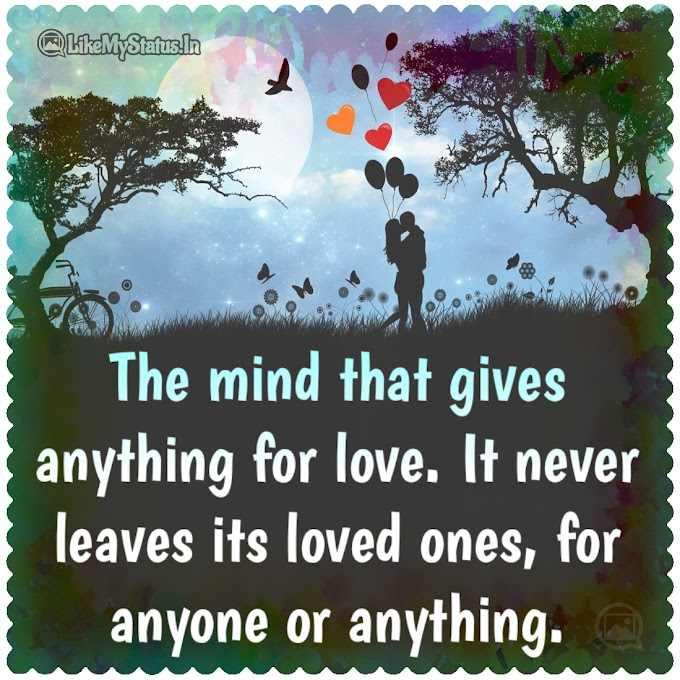 The mind that gives anything for love