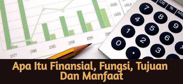 Apa Itu Finansial: Pengertian, Fungsi, Tujuan, Manfaat Dan Contoh Kegiatan Finansial