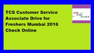 TCS Customer Service Associate Drive for Freshers Mumbai 2016 Check Online