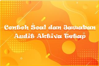 Contoh Soal dan Jawaban Audit Aktiva Tetap
