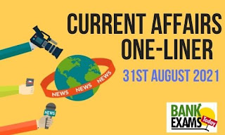 Current Affairs One-Liner: 31st August 2021