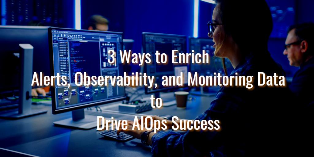 Enrich Alerts, Observability, and Monitoring Data to Drive AIOps - Isaac Sacolick - BigPanda