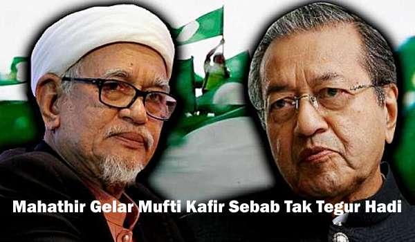 Mahathir Gelar Mufti Kafir Sebab Tak Tegur Hadi
