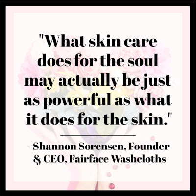 Skin Care Quote - Shannon Sorensen, Founder and CEO, Fairface Washcloths