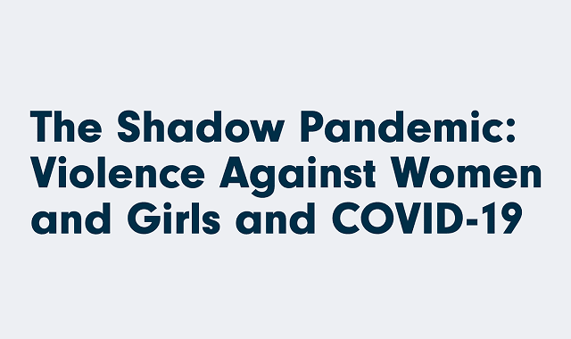 The Shadow Pandemic - Violence Against Women and Girls and COVID-19 #Infographic