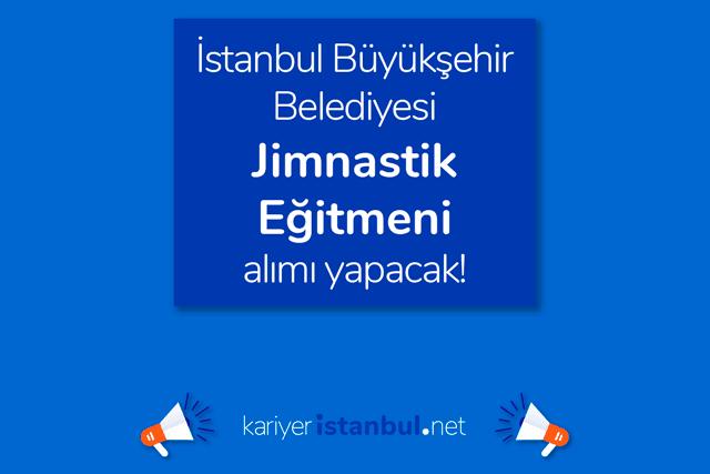 İstanbul Büyükşehir Belediyesi iştiraki Spor İstanbul AŞ, BESYO mezunu jimnastik eğitmeni alımı yapacak. Detaylar kariyeristanbul.net'te!