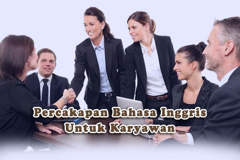 Percakapan Bahasa Inggris Untuk Karyawan