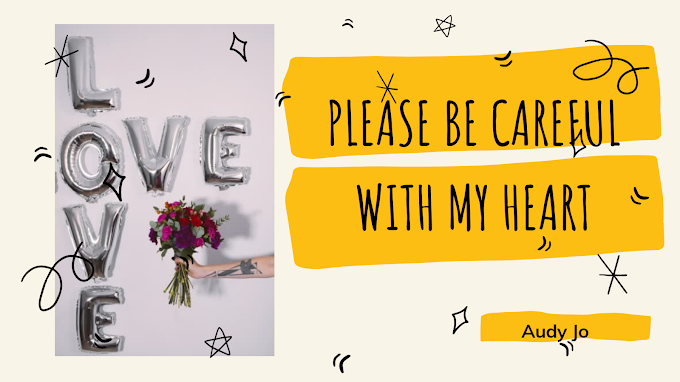 Please Be Carefull With My Heart.