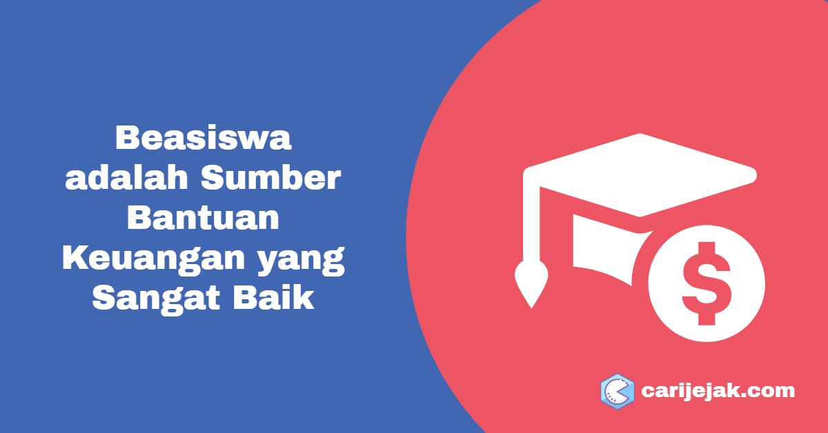 Beasiswa adalah Sumber Bantuan Keuangan yang Sangat Baik - carijejak.com