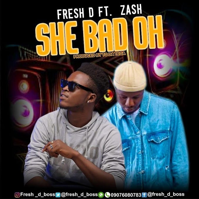 Fresh-d ft Zash - She Bad Oh