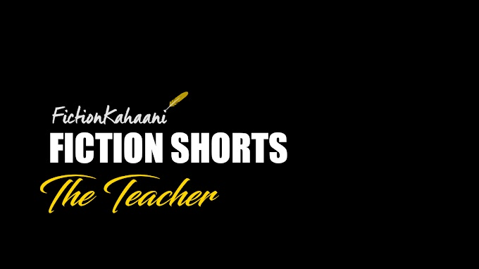 The Teacher : A Fiction Kahaani Short Story