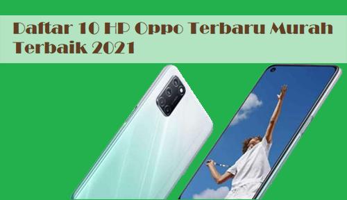 Daftar 10 HP Oppo Terbaru Murah Terbaik 2021