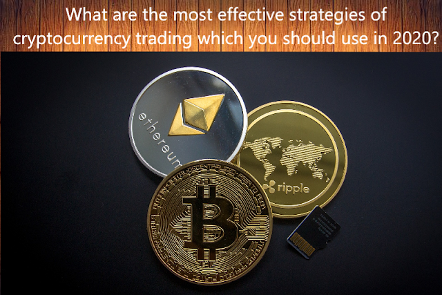 What are the most effective strategies of cryptocurrency trading which you should use in 2020?