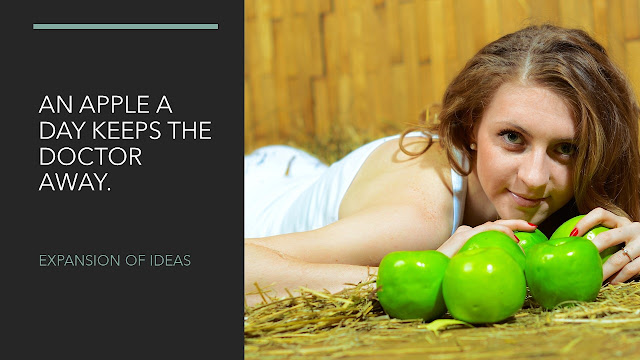 Expansion of Ideas An Apple a day keeps the Doctor away.