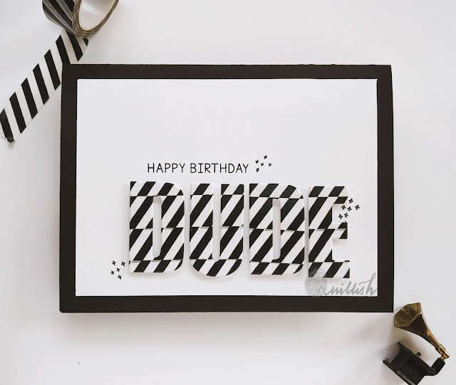 TO, Altenew, washi tape card, diecutting washimasculine birthday card, masculine card, Birthday card, CAS card, Quillish, Time out challenges, black and white card, altenew caps bold alphabet dies, dude card