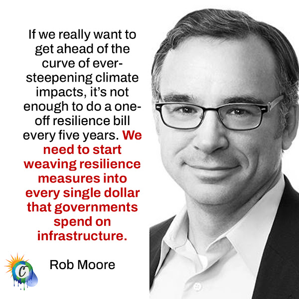 If we really want to get ahead of the curve of ever-steepening climate impacts, it's not enough to do a one-off resilience bill every five years. We need to start weaving resilience measures into every single dollar that governments spend on infrastructure. — Rob Moore, a senior policy analyst with the Natural Resources Defense Council