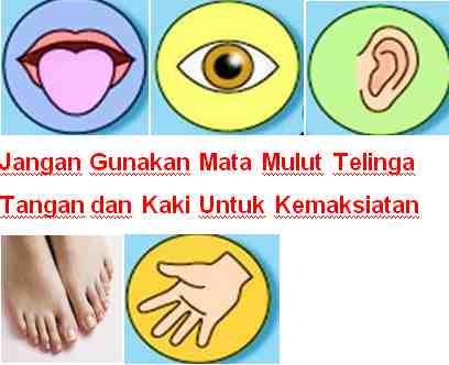 Jangan Gunakan Mata Mulut Telinga Tangan dan Kaki Untuk Kemaksiatan