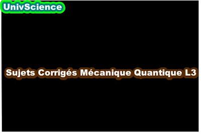 Sujets Corrigés Mécanique Quantique L3 .