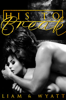 His to Break by Dani Wyatt and Liam Ryder