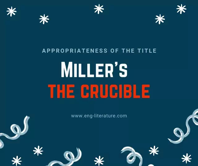 """How far the Title of Arthur Miller's Novel, """"The Crucible"""" is justified?"""