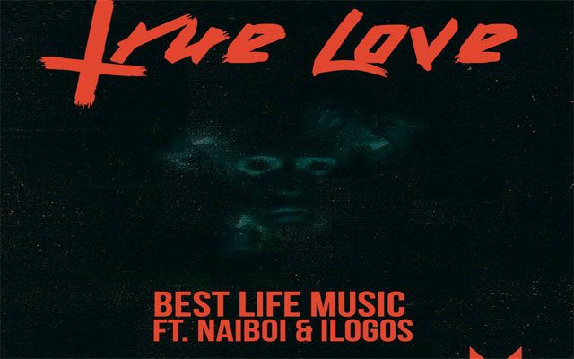 Audio: Best Life ft Naiboi & Ilogos - True Love   Download
