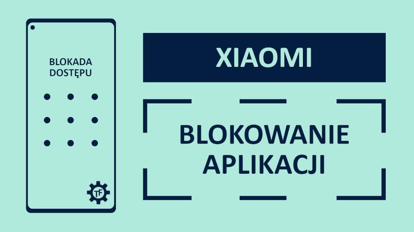 Blokowanie aplikacji w Xiaomi