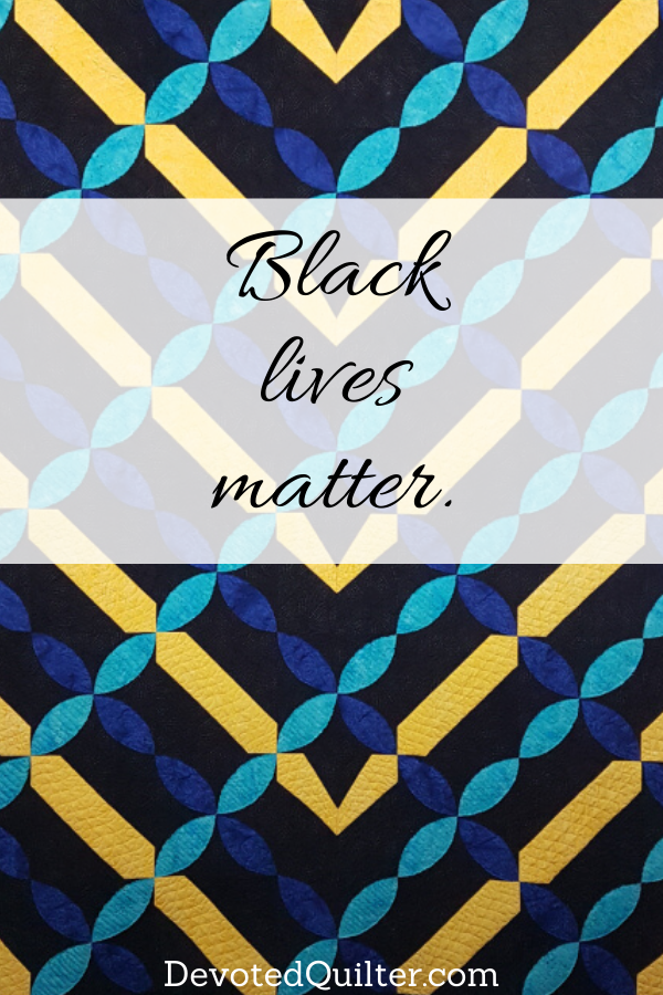 Black lives matter | DevotedQuilter.com