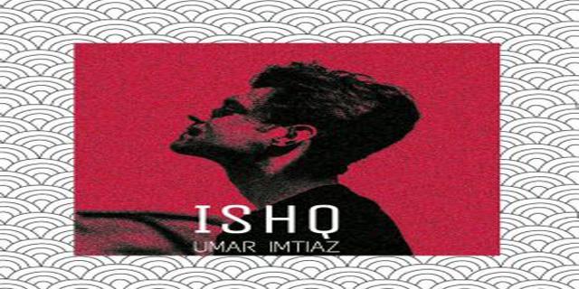 Umar Imtiaz: Ishq Lyrics - Latest Pakistani Song 2017