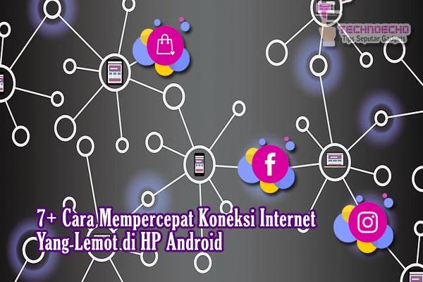 7+ Cara Mempercepat Koneksi Internet di HP Android