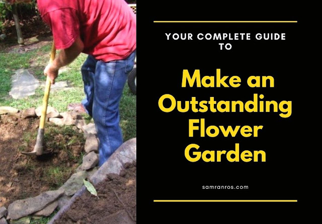 Your Complete Guide to Make an Outstanding Flower Garden