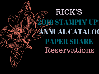 Rick's 2019 Stampin' Up! Annual Paper Share Reservations Now Open!