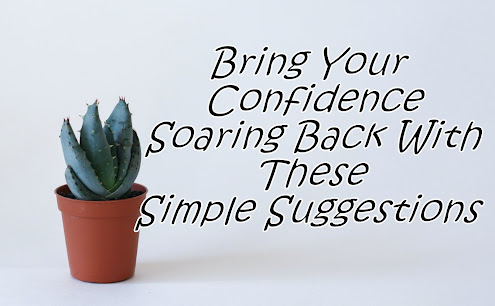 Bring Your Confidence Soaring Back With These Simple Suggestions