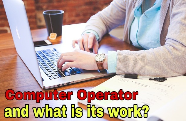 All of you have to know a little bit about what is the work of a computer operator?