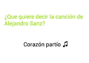 Significado de la canción Corazón Partío Alejandro Sanz.