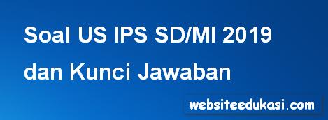Soal US IPS SD/MI 2019 dan Kunci Jawaban