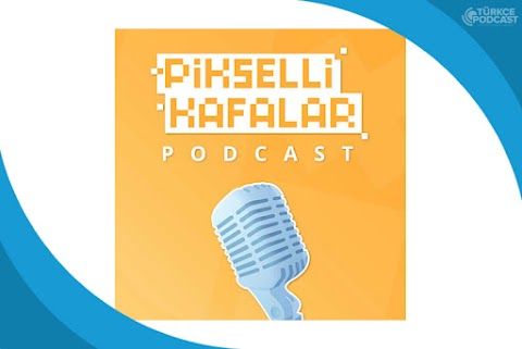 Pikselli Kafalar Podcast