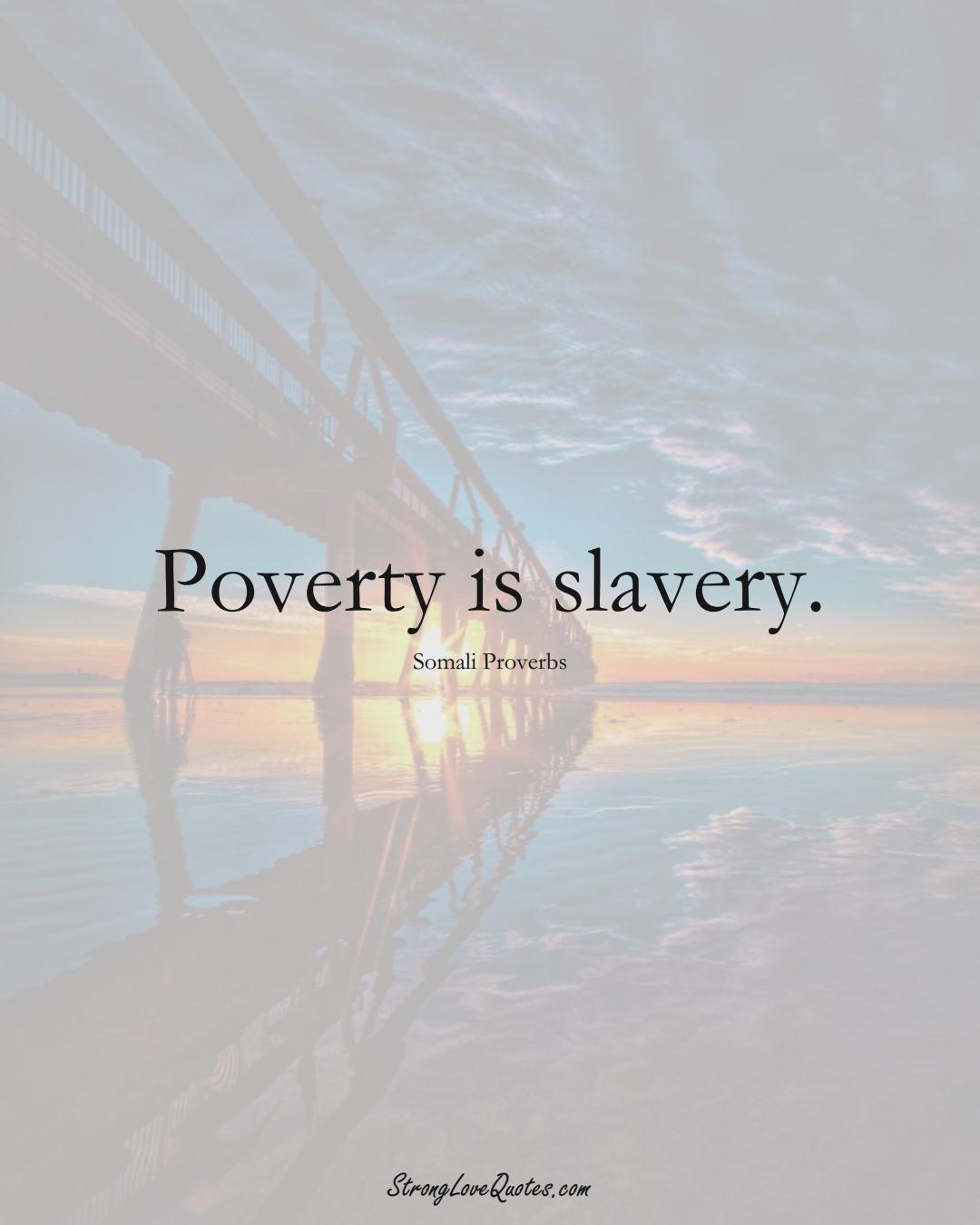 Poverty is slavery. (Somali Sayings);  #AfricanSayings