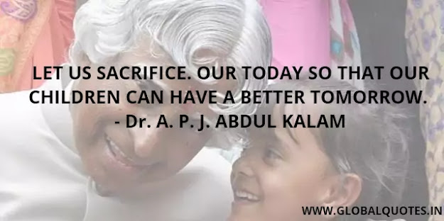 Let us sacrifice our today so that our children can have better tomorrow.